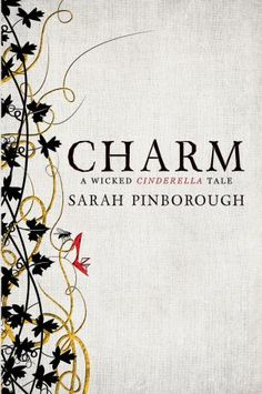 """Charm, Sarah Pinborough: Today so many classic fairy tales are being adapted into more contemporary stories as well as films; I am so excited to be reading Sarah Pinborough's adaption of """"Cinderella!"""" —Bob"""