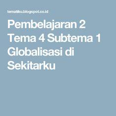 Pembelajaran 2 Tema 4 Subtema 1 Globalisasi di Sekitarku