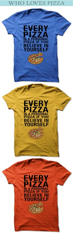 Personal Pizza, Design Quotes, Funny Tees, Shirts With Sayings, Believe, Lovers, Eat, Mens Tops, T Shirt