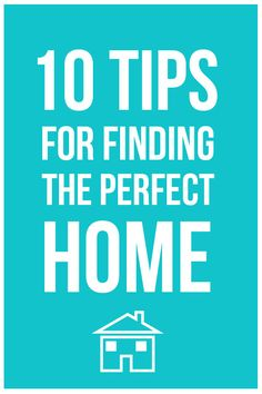 10 Tips for Finding the Perfect Home