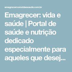 Emagrecer: vida e saúde | Portal de saúde e nutrição dedicado especialmente para aqueles que desejam emagrecer fazendo reeducação alimentar.