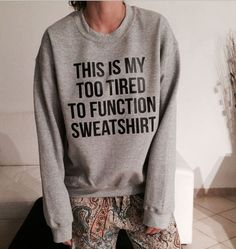Everyone this morning sweater message, jumper this is my too tired to function sweatshirt, pyjama, sunday look Grey Sweatshirt, Sweat Shirt, Sweat Pants, Grey Shirt, Pj Pants, Tee Shirts, Look Fashion, Girl Fashion, Trendy Fashion