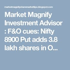 Market Magnify Investment Advisor : F&O cues: Nifty 8900 Put adds 3.8 lakh shares in O...