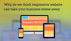 Why do we think responsive website can take your business stress away? by http://kasparlavik.blogspot.in/2016/01/why-do-we-think-responsive-website-can-take-your-business-stress-away.html