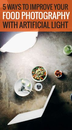 5 Ways to Improve your Food Photography with Artificial Light