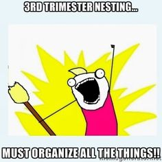 3rd trimester nesting: MUST ORGANIZE ALL THE THINGS!  #nesting #pregnancy #organizing -- Me !!! hahaha!!