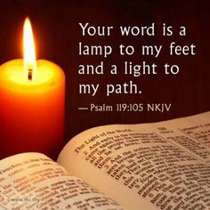 """""""Your word is a lamp to my feet and a light to my path."""" Psalms 119:105 ESV"""