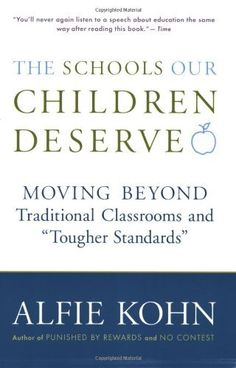 """The Schools Our Children Deserve: Moving Beyond Traditional Classrooms and """"Tougher Standards"""" by Alfie Kohn, http://www.amazon.com/dp/0618083456/ref=cm_sw_r_pi_dp_mOORpb0VX5YMF"""