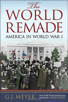 The World Remade: America in World War I by G.J. Meyer https://www.amazon.com/dp/0553393324/ref=cm_sw_r_pi_dp_x_CBgVyb4PMMK35