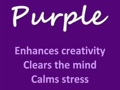 No wonder why I love purple and it is my favorite color all time. Purple enhances creativity, clears the mind, calms stress