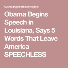 Obama Begins Speech in Louisiana, Says 5 Words That Leave America SPEECHLESS