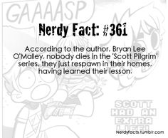 Scott Pilgrim - according to Bryan Lee O'Malley, nobody dies in the 'Scott Pilgrim' series, they just respawn in their homes, having learned their lesson. Comic Book Characters, Comic Books, Bryan Lee O Malley, Vs The World, Scott Pilgrim, Word Pictures, Lesbians, Bibliophile, Nerdy