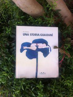 Una Storia Guaraní, di Alicia Baladan, Topipittiri editore