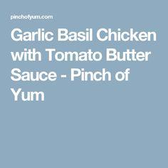 Garlic Basil Chicken with Tomato Butter Sauce - Pinch of Yum