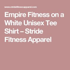 Empire Fitness on a White Unisex Tee Shirt – Stride Fitness Apparel