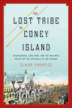 The lost tribe of Coney Island : headhunters, Luna Park, and the man who pulled off the spectacle of the century by Claire Prentice.  Click the cover image to check out or request the biographies and memoirs kindle.