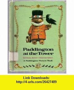Paddington at the Tower (9780394938028) Michael Bond, Fred Banbery , ISBN-10: 039493802X  , ISBN-13: 978-0394938028 ,  , tutorials , pdf , ebook , torrent , downloads , rapidshare , filesonic , hotfile , megaupload , fileserve