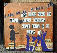 The best way to make your dreams come true is to wake up.  —Paul Valery