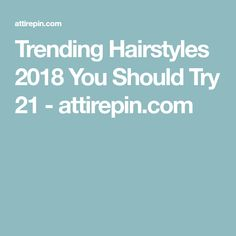 Trending Hairstyles 2018 You Should Try 21 - attirepin.com