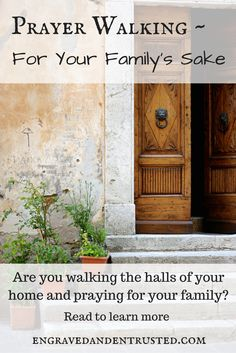 Prayer Walking ~ For Your Family's Sake. Click to learn more about prayer walking in and around your home and the power of prayers prayed for your family. If you've never prayer walked in and around your home, I encourage you to read this.
