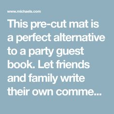 This pre-cut mat is a perfect alternative to a party guest book. Let friends and family write their own comments directly onto the mat.