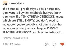 This was me yesterday lmao only it's more like 30 notebooks and it doesn't help that walmart always has comp notebooks for 50 cents