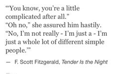 """I'm just a whole lot of different simple people"""" - F. Scott Fitzgerald, Tender is the Night Favorite Words, Favorite Quotes, Poetry Quotes, Book Quotes, Tender Is The Night, Literature Quotes, Word Of Advice, Scott Fitzgerald, Pablo Neruda"""