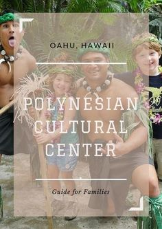 Family Oahu Vacation: Polynesian Cultural Center -- Best Oahu Attraction for Families