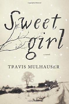 Sweetgirl by Travis Mulhauser http://www.amazon.com/dp/0062400827/ref=cm_sw_r_pi_dp_xb1Zwb0FA5GKW