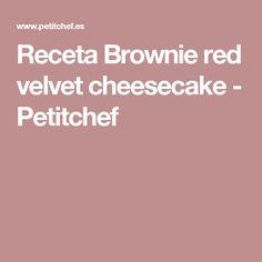 Receta Brownie red velvet cheesecake - Petitchef