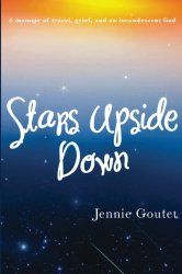 Stars Upside Down by Jennie Goutet From Syracuse, NY to France, with some stops along the way. A memoir you should read.