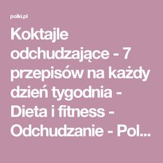 Koktajle odchudzające - 7 przepisów na każdy dzień tygodnia - Dieta i fitness - Odchudzanie - Polki.pl Fitness, Smoothie, Healthy Recipes, Healthy Foods, Beauty, Pharmacy, Juice, Men, Shape