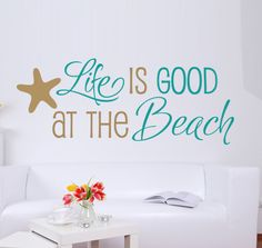 Life Is Good At The Beach Quote Vinyl Decal Wall Art - Starfish, Beach Quote, Blue and Tan. $35.00, via Etsy.
