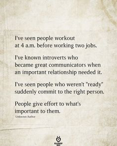 "I've seen people workout at 4 a.m. before working two jobs. I've known introverts who became great communicators when an important relationship needed it. I've seen people who weren't ""ready"" suddenly commit to the right person. People give effort to what's important to them."