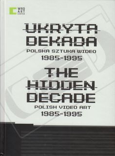Neural [Archive] Ukryta Dekada. Polska sztuka wideo 1985-95 / The Hidden Decade. Polish Video Art 1985-1996 Piotr Krajewski WRO Media Art Biennale http://archive.neural.it/init/default/show/2341