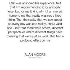 """Alan Moore - """"LSD was an incredible experience. Not that I�m recommending it for anybody else;..."""". drugs, lsd, acid"""