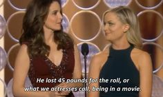 When they congratulated Matthew McConaughey on his valiant weight loss. | 22 Times Tina Fey And Amy Poehler Stood Up For Women Everywhere