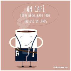 Un café puede arreglarlo todo incluso un lunes