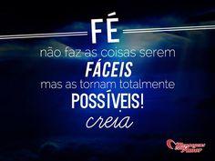 Fé não faz as coisas serem fáceis, mas as tornam totalmente possíveis! Creia! #fe #facil #possivel #vida
