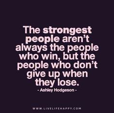 Inspirational & Positive Life Quotes : The strongest people arent always the people who win but the people who don