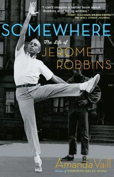 """Read """"Somewhere The Life of Jerome Robbins"""" by Amanda Vaill available from Rakuten Kobo. From the author of the acclaimed Everybody Was So Young, the definitive and major biography of the great choreographer a. Dance Books, Jerome Robbins, Montgomery Clift, Leonard Bernstein, George Balanchine, West Side Story, The Life, Memoirs, Good Books"""