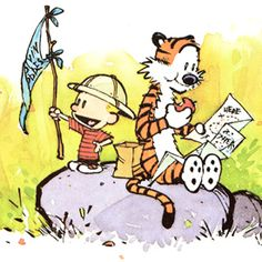 """Calvin and Hobbes QUOTE OF THE DAY (DA): """"Explorers are we, intrepid and bold, out in the wild, amongst wonders untold, equipped with our wits, a map, and a snack, we're searching for fun and we're on the right track!"""" -- Calvin/Bill Watterson"""