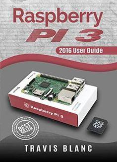 Raspberry Pi 3: 2016 User Guide PDF