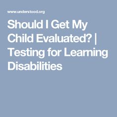 Should I Get My Child Evaluated? | Testing for Learning Disabilities