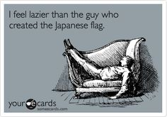 I feel lazier than the guy who created the Japanese flag.