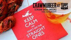 Saturday, May 9th at TUPPS Brewery, Crawmubeer!!