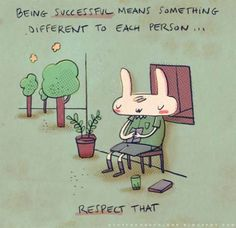 Being successful means something different to each person - respect that!