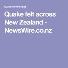 Quake felt across New Zealand - NewsWire.co.nz