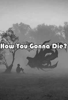 How You Gonna Die?