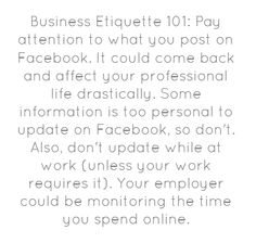 Business Etiquette 101: Pay attention to what you post on...